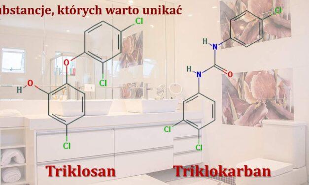 Triklosan i triklokarban – substancje, których warto unikać