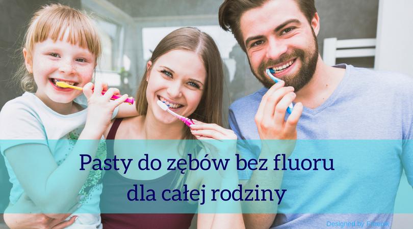 Pasty do zębów bez fluoru dla całej rodziny